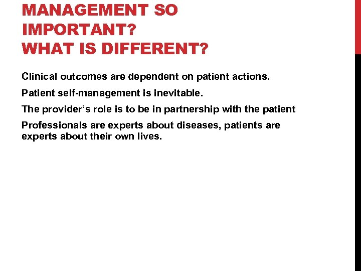 MANAGEMENT SO IMPORTANT? WHAT IS DIFFERENT? Clinical outcomes are dependent on patient actions. Patient