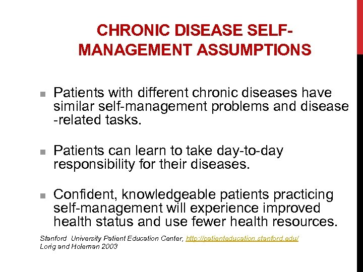 CHRONIC DISEASE SELFMANAGEMENT ASSUMPTIONS n n n Patients with different chronic diseases have similar