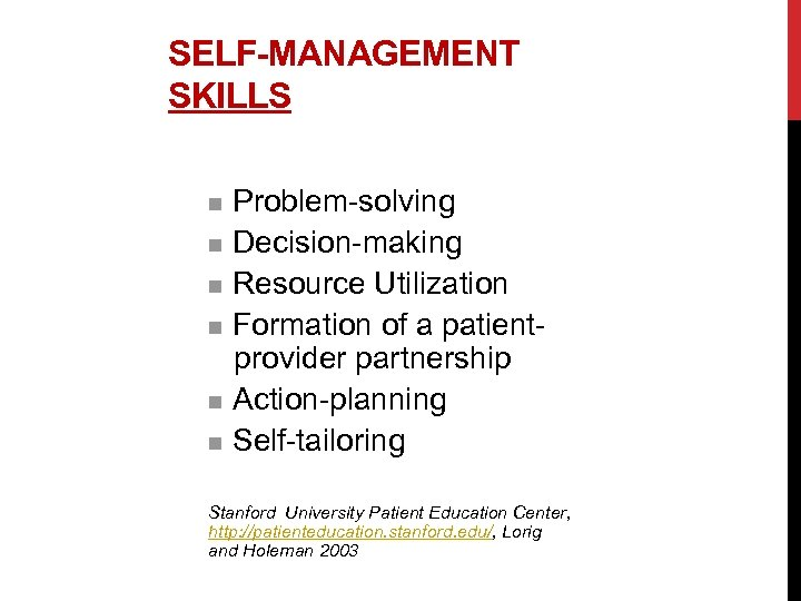SELF-MANAGEMENT SKILLS Problem-solving n Decision-making n Resource Utilization n Formation of a patientprovider partnership