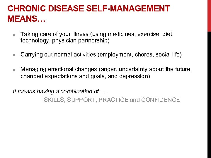 CHRONIC DISEASE SELF-MANAGEMENT MEANS… n n n Taking care of your illness (using medicines,