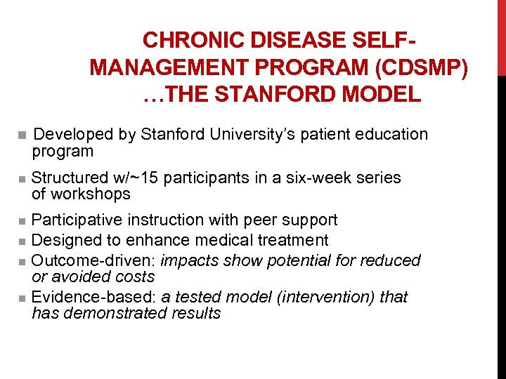 CHRONIC DISEASE SELFMANAGEMENT PROGRAM (CDSMP) …THE STANFORD MODEL n Developed by Stanford University's patient