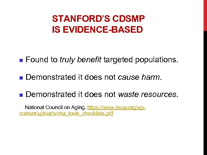 STANFORD'S CDSMP IS EVIDENCE-BASED n Found to truly benefit targeted populations. n Demonstrated it