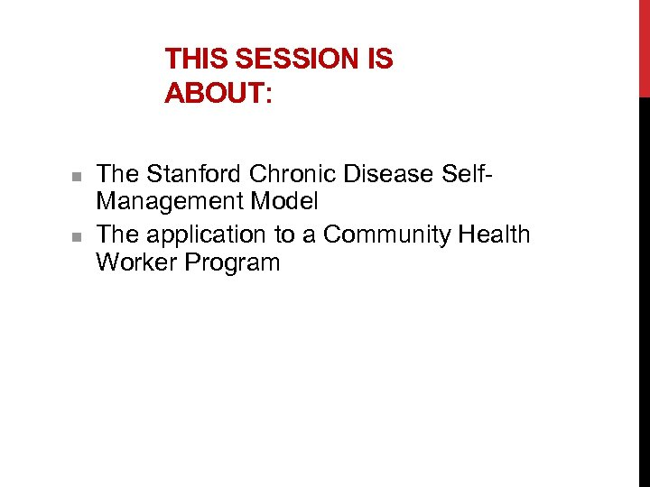 THIS SESSION IS ABOUT: n n The Stanford Chronic Disease Self. Management Model The