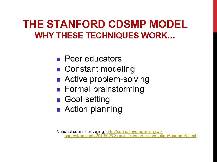 THE STANFORD CDSMP MODEL WHY THESE TECHNIQUES WORK… n n n Peer educators Constant