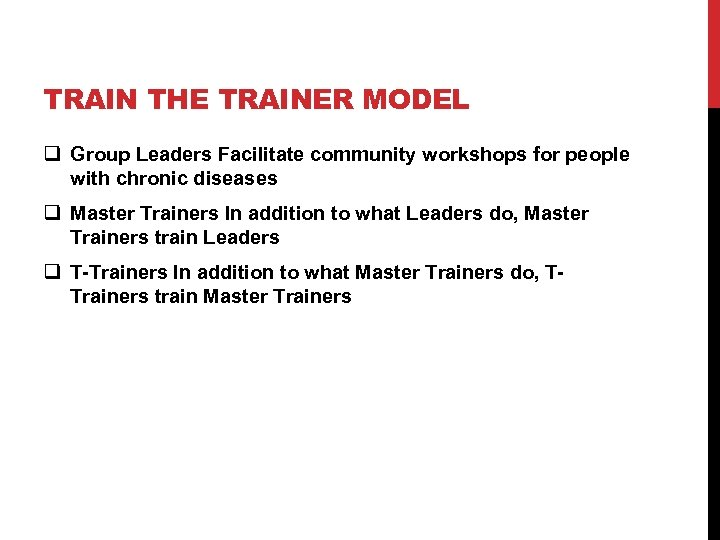 TRAIN THE TRAINER MODEL q Group Leaders Facilitate community workshops for people with chronic