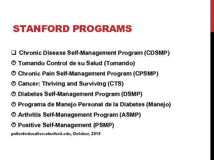 STANFORD PROGRAMS q Chronic Disease Self-Management Program (CDSMP) Tomando Control de su Salud (Tomando)