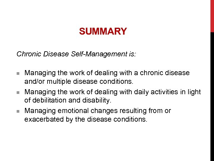 SUMMARY Chronic Disease Self-Management is: n n n Managing the work of dealing with