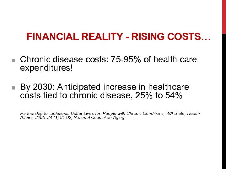 FINANCIAL REALITY - RISING COSTS… n n Chronic disease costs: 75 -95% of health