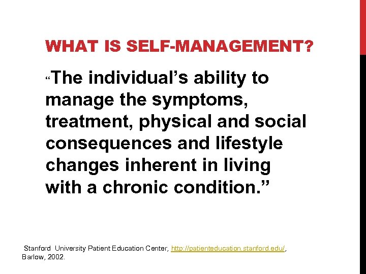 WHAT IS SELF-MANAGEMENT? The individual's ability to manage the symptoms, treatment, physical and social