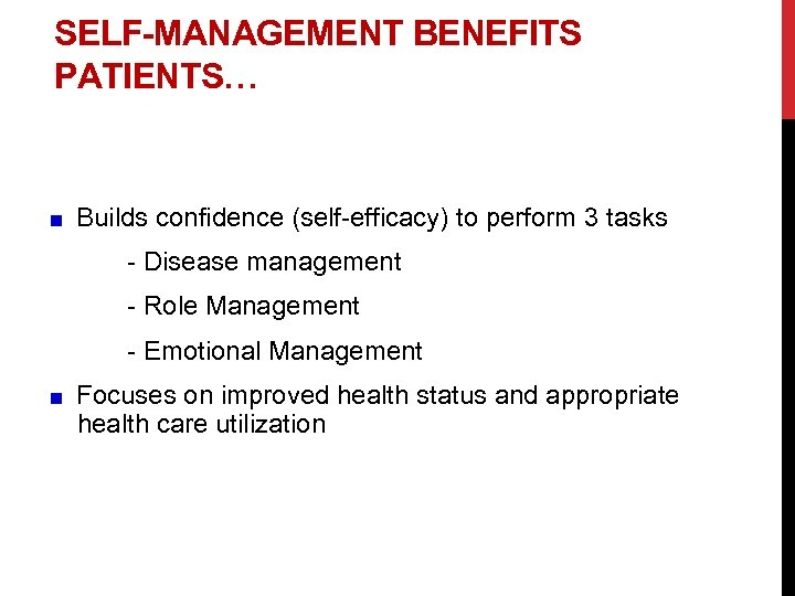 SELF-MANAGEMENT BENEFITS PATIENTS… Builds confidence (self-efficacy) to perform 3 tasks - Disease management -