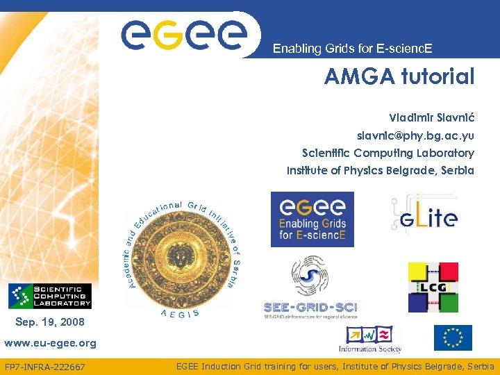 Enabling Grids for E-scienc. E AMGA tutorial Vladimir Slavnić slavnic@phy. bg. ac. yu Scientific