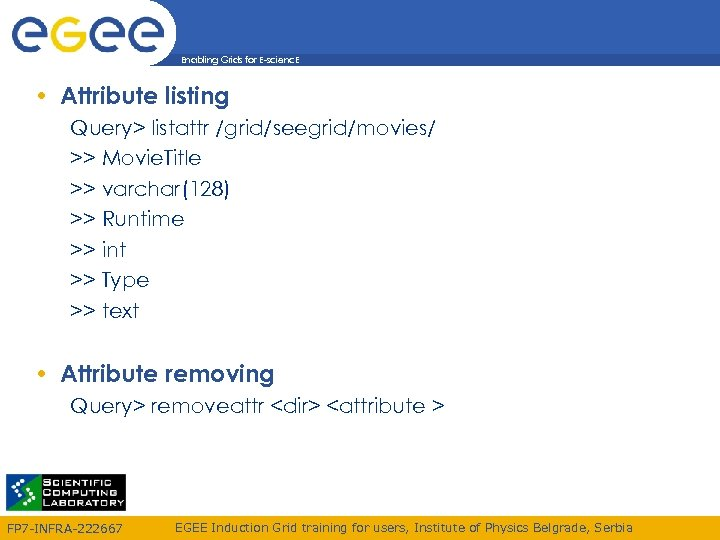 Enabling Grids for E-scienc. E • Attribute listing Query> listattr /grid/seegrid/movies/ >> Movie. Title