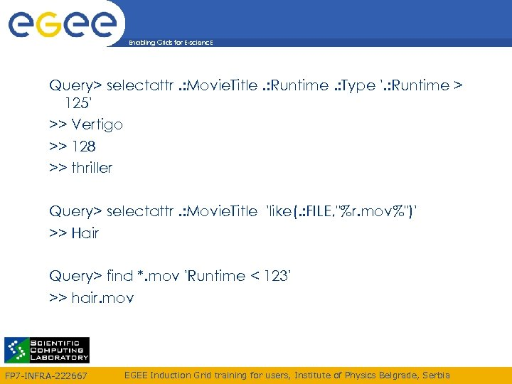 Enabling Grids for E-scienc. E Query> selectattr. : Movie. Title. : Runtime. : Type