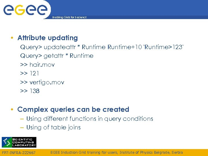 Enabling Grids for E-scienc. E • Attribute updating Query> updateattr * Runtime+10 'Runtime>123' Query>