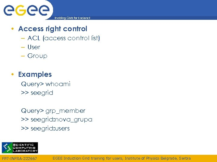 Enabling Grids for E-scienc. E • Access right control – ACL (access control list)