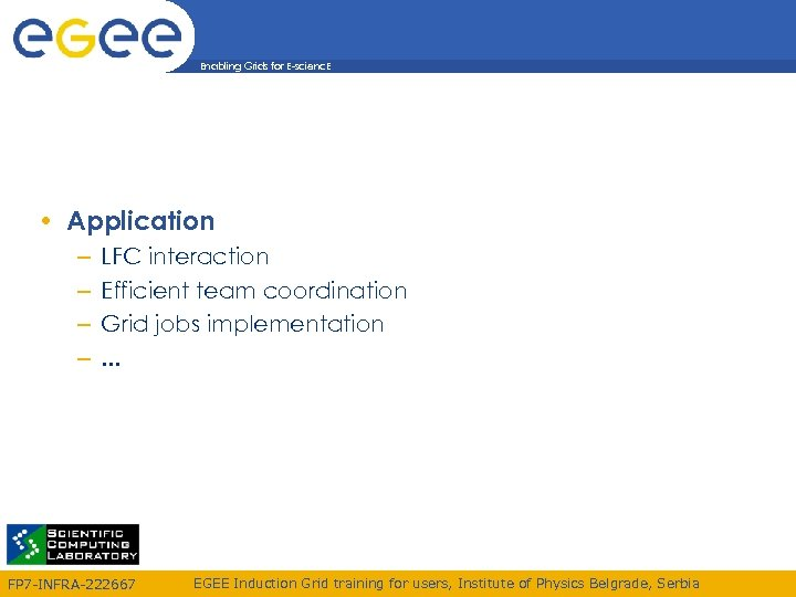 Enabling Grids for E-scienc. E • Application – – LFC interaction Efficient team coordination