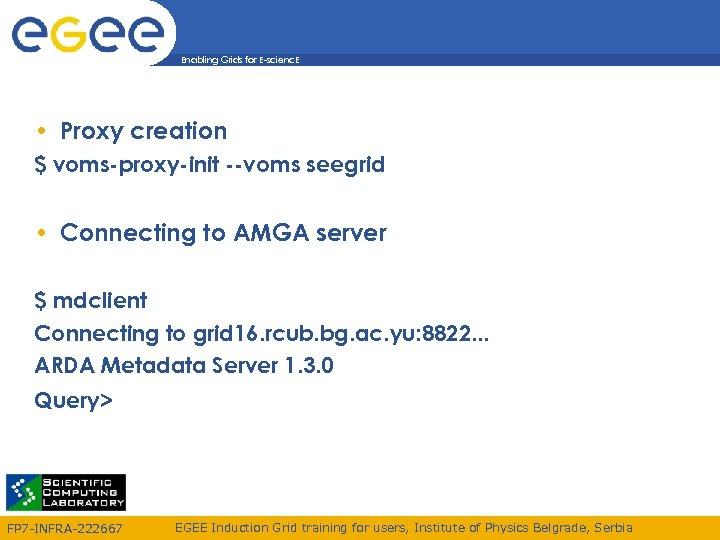 Enabling Grids for E-scienc. E • Proxy creation $ voms-proxy-init --voms seegrid • Connecting