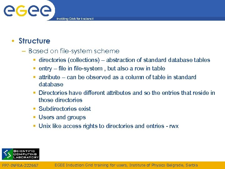 Enabling Grids for E-scienc. E • Structure – Based on file-system scheme directories (collections)