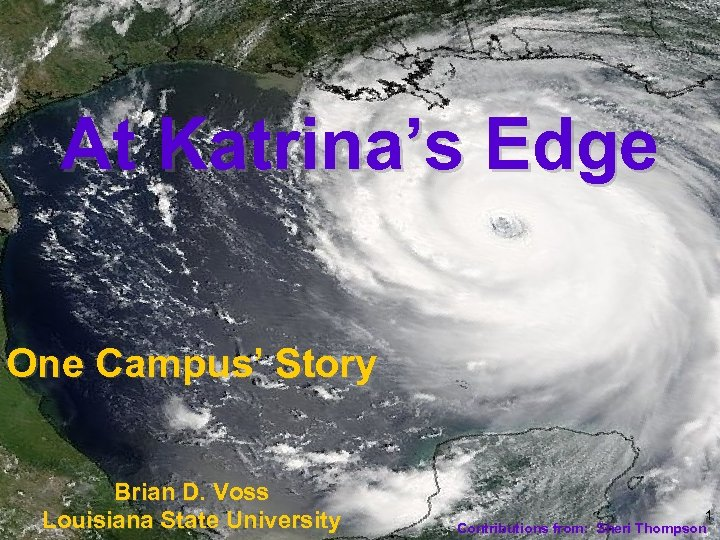 At Katrina's Edge One Campus' Story Brian D. Voss Louisiana State University 1 Contributions