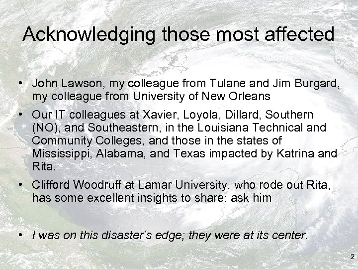 Acknowledging those most affected • John Lawson, my colleague from Tulane and Jim Burgard,