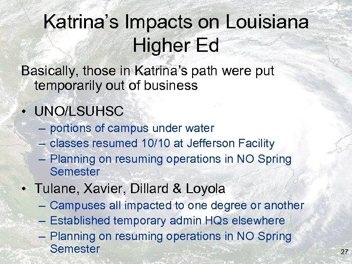 Katrina's Impacts on Louisiana Higher Ed Basically, those in Katrina's path were put temporarily