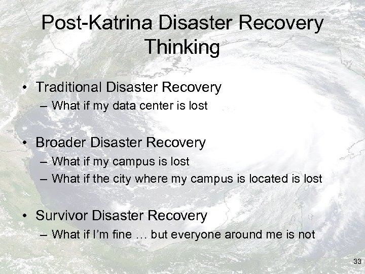 Post-Katrina Disaster Recovery Thinking • Traditional Disaster Recovery – What if my data center