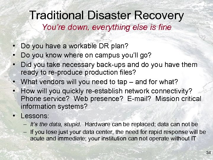 Traditional Disaster Recovery You're down, everything else is fine • Do you have a