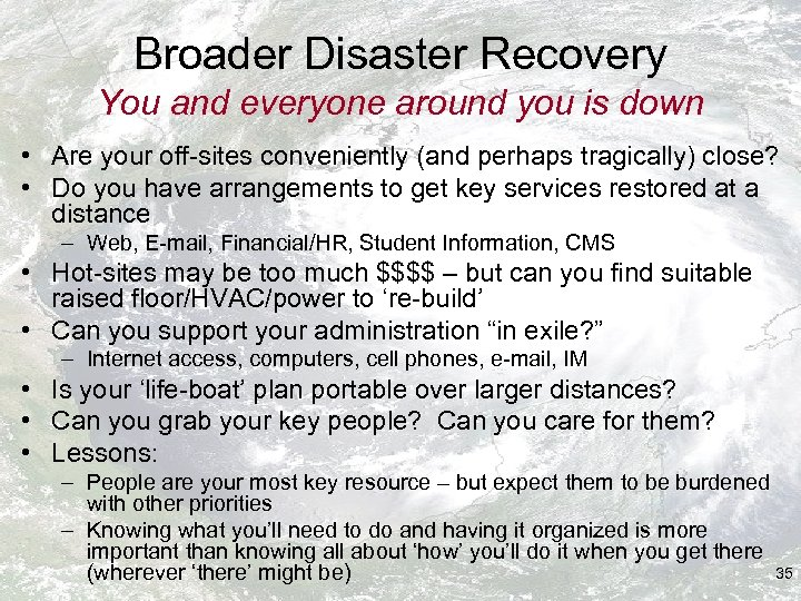 Broader Disaster Recovery You and everyone around you is down • Are your off-sites