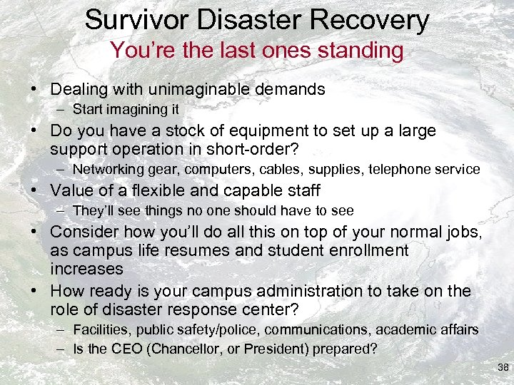 Survivor Disaster Recovery You're the last ones standing • Dealing with unimaginable demands –