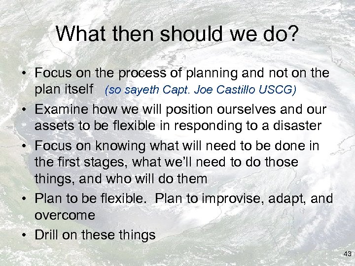 What then should we do? • Focus on the process of planning and not