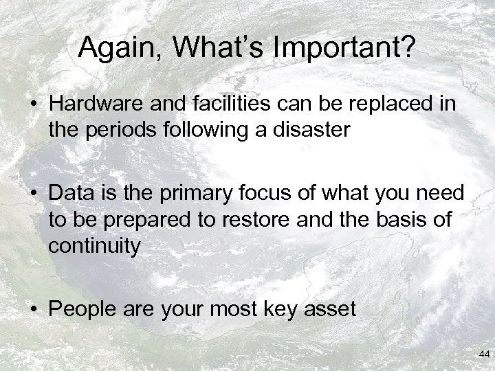 Again, What's Important? • Hardware and facilities can be replaced in the periods following