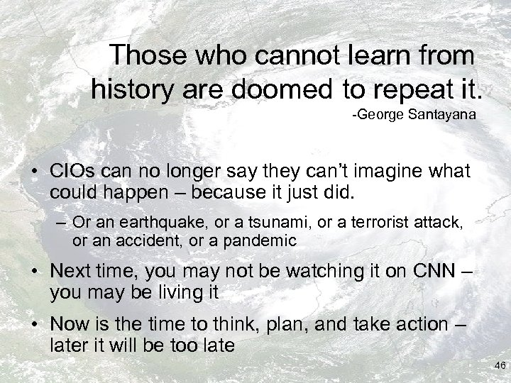 Those who cannot learn from history are doomed to repeat it. -George Santayana •
