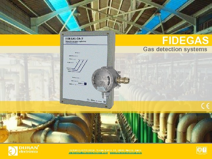 FIDEGAS Gas detection systems DURAN ELECTRONICA. Tomás Bretón 50, 28045 Madrid, Spain marketing@duranelectronica. com