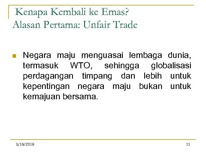 Kenapa Kembali ke Emas? Alasan Pertama: Unfair Trade n Negara maju menguasai lembaga dunia,
