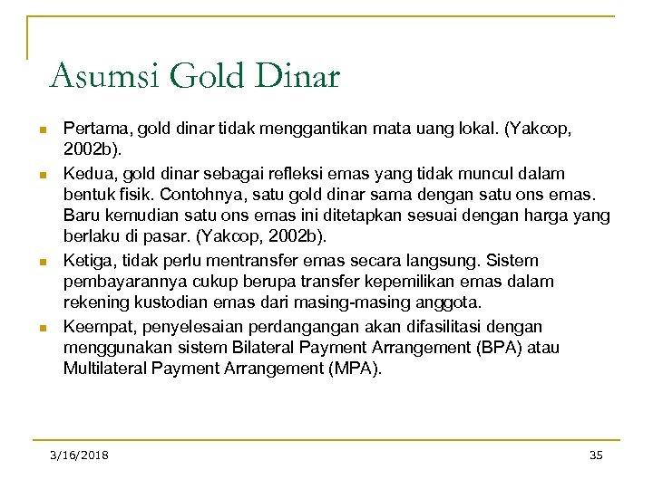 Asumsi Gold Dinar n n Pertama, gold dinar tidak menggantikan mata uang lokal. (Yakcop,