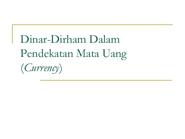 Dinar-Dirham Dalam Pendekatan Mata Uang (Currency)