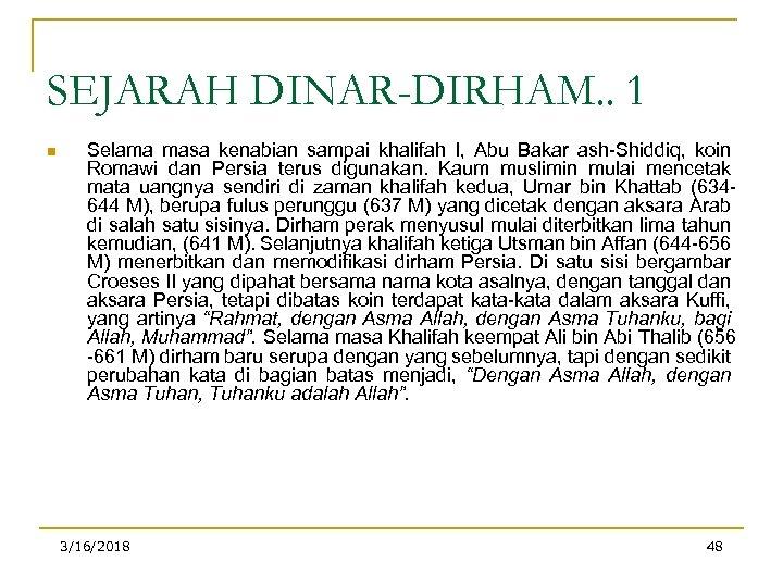 SEJARAH DINAR-DIRHAM. . 1 n Selama masa kenabian sampai khalifah I, Abu Bakar ash-Shiddiq,