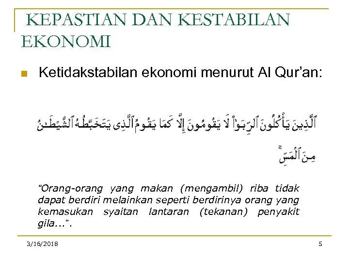 "KEPASTIAN DAN KESTABILAN EKONOMI n Ketidakstabilan ekonomi menurut Al Qur'an: ""Orang-orang yang makan (mengambil)"