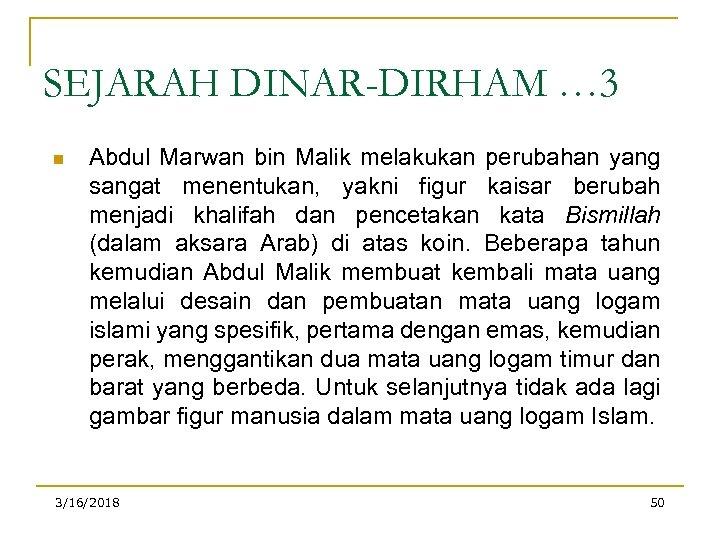 SEJARAH DINAR-DIRHAM … 3 n Abdul Marwan bin Malik melakukan perubahan yang sangat menentukan,