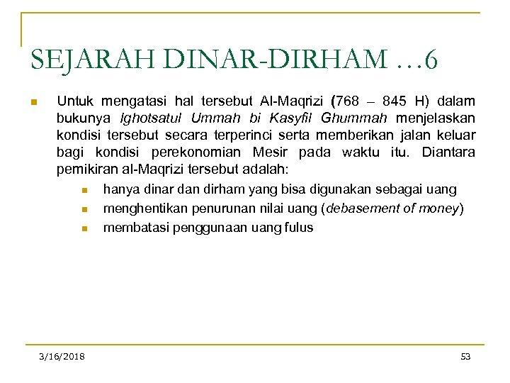 SEJARAH DINAR-DIRHAM … 6 n Untuk mengatasi hal tersebut Al-Maqrizi (768 – 845 H)