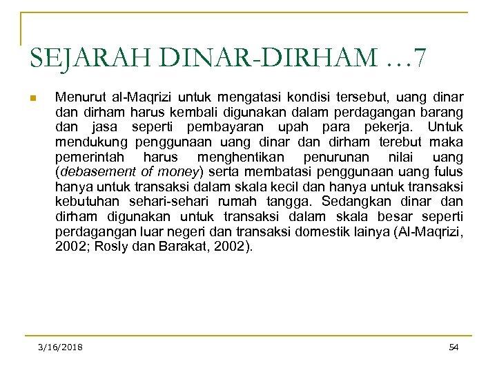SEJARAH DINAR-DIRHAM … 7 n Menurut al-Maqrizi untuk mengatasi kondisi tersebut, uang dinar dan