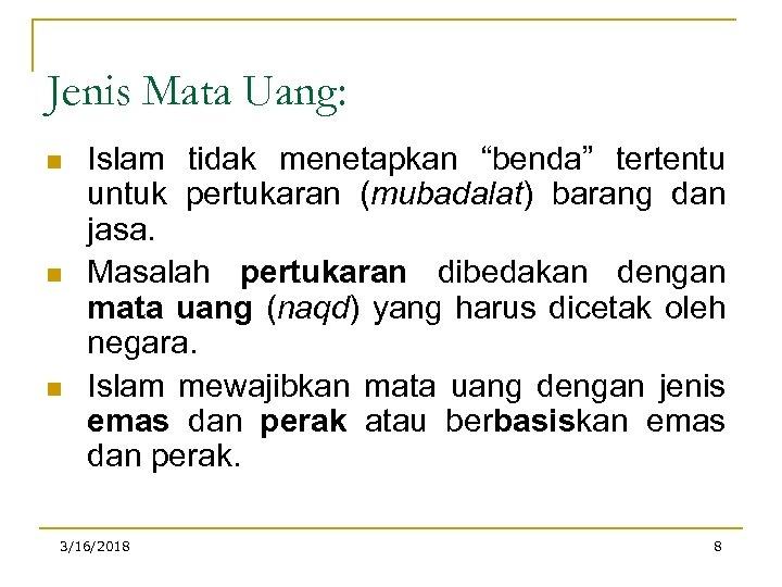 """Jenis Mata Uang: n n n Islam tidak menetapkan """"benda"""" tertentu untuk pertukaran (mubadalat)"""