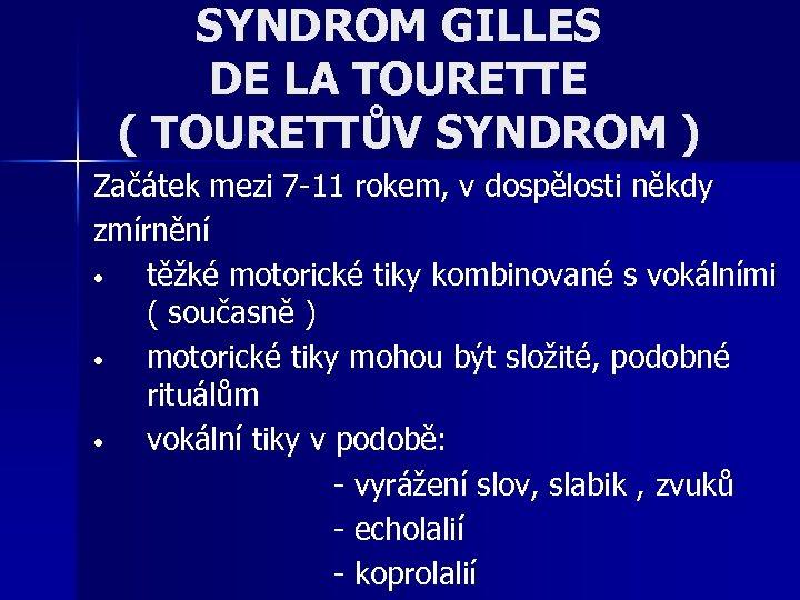 SYNDROM GILLES DE LA TOURETTE ( TOURETTŮV SYNDROM ) Začátek mezi 7 -11 rokem,
