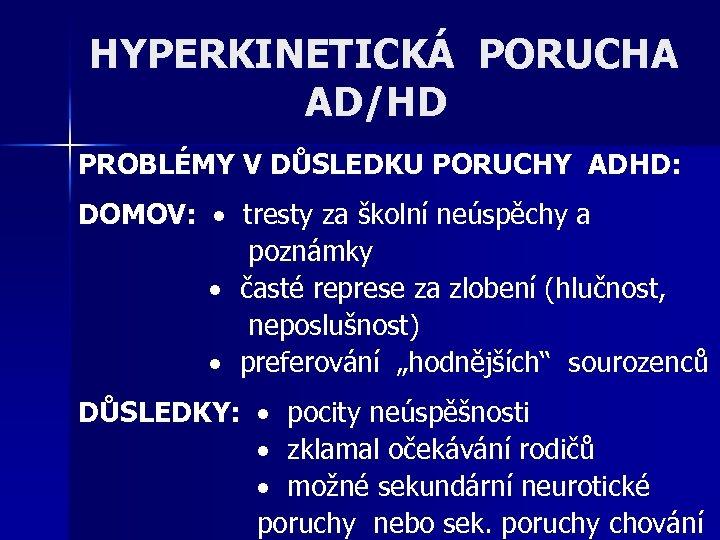 HYPERKINETICKÁ PORUCHA AD/HD PROBLÉMY V DŮSLEDKU PORUCHY ADHD: DOMOV: tresty za školní neúspěchy a