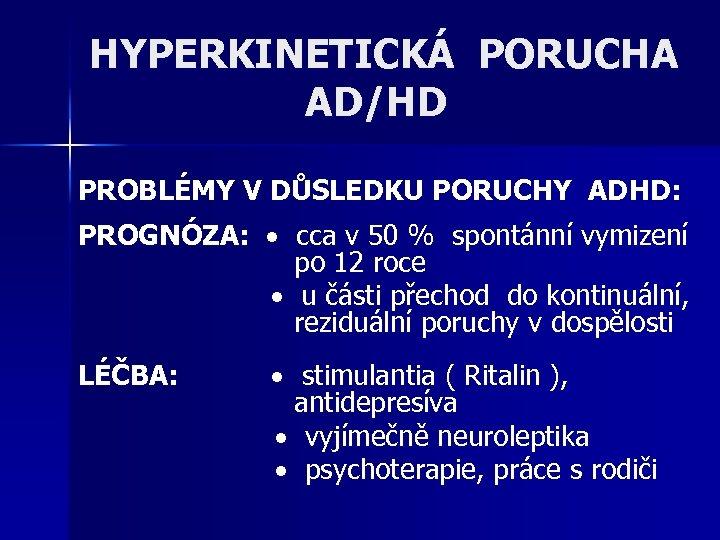 HYPERKINETICKÁ PORUCHA AD/HD PROBLÉMY V DŮSLEDKU PORUCHY ADHD: PROGNÓZA: cca v 50 % spontánní