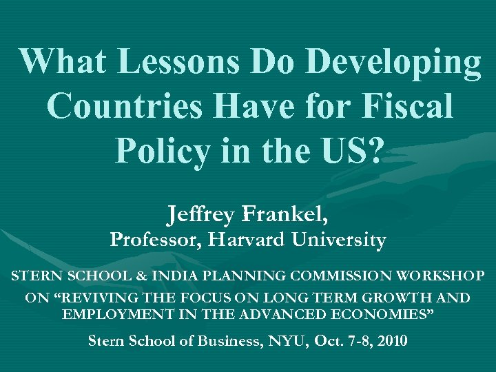 What Lessons Do Developing Countries Have for Fiscal Policy in the US? Jeffrey Frankel,