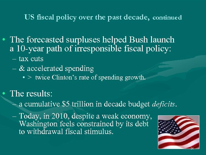 US fiscal policy over the past decade, continued • The forecasted surpluses helped Bush