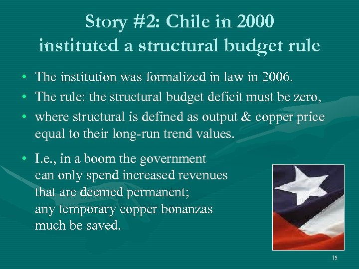 Story #2: Chile in 2000 instituted a structural budget rule • • • The