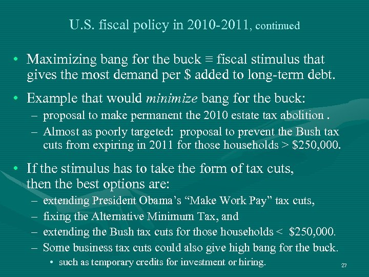 U. S. fiscal policy in 2010 -2011, continued • Maximizing bang for the buck