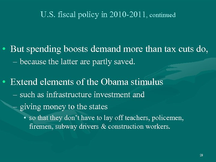 U. S. fiscal policy in 2010 -2011, continued • But spending boosts demand more